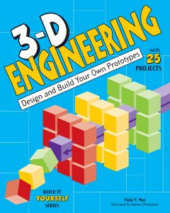"""""""3-D Engineering: Design and Build Your Own Prototypes"""" by Vicky V. May"""