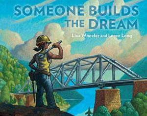 """""""Someone Builds the Dream"""" by Lisa Wheeler"""